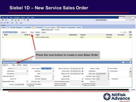 Siebel 1D – New Service Sales Order. Fill out the fields Remember: You can use the applet on the top and bottom interchangeably. You are modifying the.
