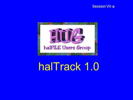 HalTrack 1.0 Session VII-a. halTRACK Web Order Manager halTrack is a product in the halFILE family which provides a Title Company with an Internet presence.