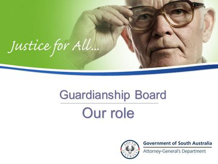 Our role Guardianship Board. Presentation will consist of: Overview of the Guardianship Board Key activities Challenges into the future The process Applications.