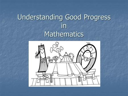 Understanding Good Progress in Mathematics. Four Elements 1. Using and Applying 2. Number 3. Shape, Space and Measure 4. Data Handling.