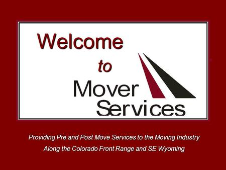 Providing Pre and Post Move Services to the Moving Industry Along the Colorado Front Range and SE Wyoming to Welcome.