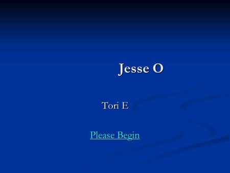 Jesse O Jesse O Tori E Please Begin Please Begin.