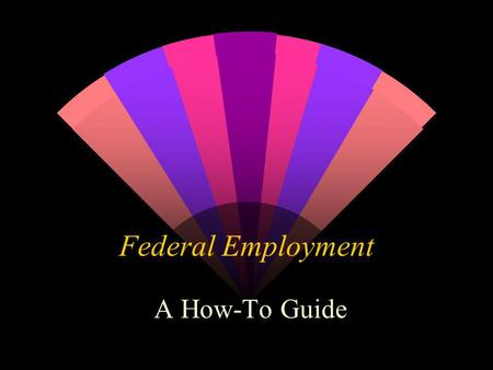 Federal Employment A How-To Guide.