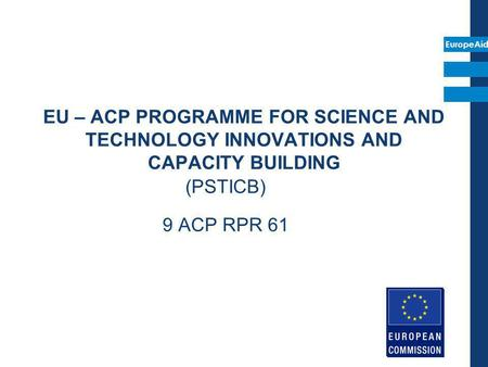 EU – ACP PROGRAMME FOR SCIENCE AND TECHNOLOGY INNOVATIONS AND CAPACITY BUILDING (PSTICB) 9 ACP RPR 61.