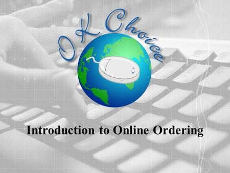 Introduction to Online Ordering. Log in to OK Choice The web address for OK Choice is www.oksupplyco.com/loginwww.oksupplyco.com/login Enter your User.