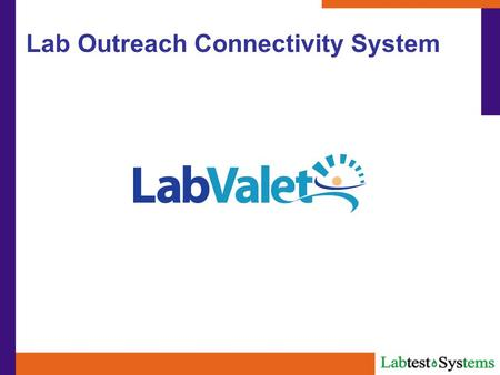 Lab Outreach Connectivity System. Fast & Secure Access To Results Wherever You Have Internet Access Save time calling for results through instant access.