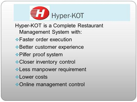 Hyper-KOT Hyper-KOT is a Complete Restaurant Management System with: Faster order execution Better customer experience Pilfer proof system Closer inventory.