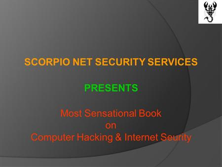 SCORPIO NET SECURITY SERVICES PRESENTS Most Sensational Book on Computer Hacking & Internet Seurity.
