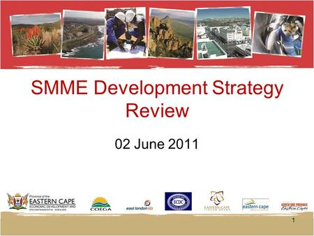 SMME Development Strategy Review 02 June 2011 1. Economic Development Vision We envisage the Eastern Cape as a province where all her people share the.