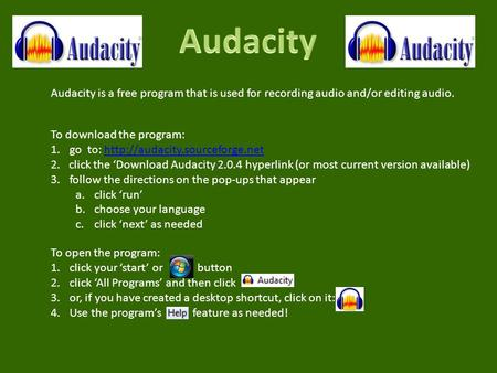 Audacity is a free program that is used for recording audio and/or editing audio. To download the program: 1.go to: