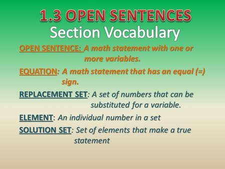 OPEN SENTENCE: A math statement with one or more variables. EQUATION: A math statement that has an equal (=) sign. REPLACEMENT SET: A set of numbers that.