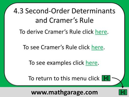 4.3 Second-Order Determinants and Cramers Rule To derive Cramers Rule click here.here To see Cramers Rule click here.here To see examples click here.here.