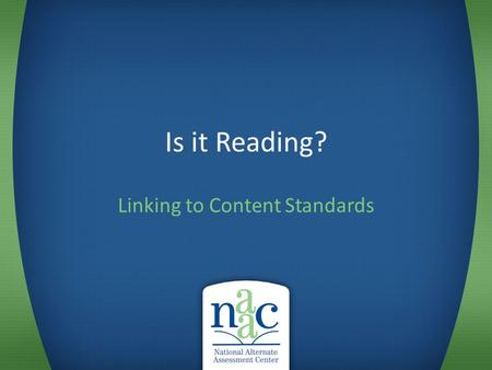 Is it Reading? Linking to Content Standards. Some questions to ask when looking at student performance Is it academic? – Content referenced: reading,