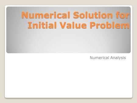 Numerical Solution for Initial Value Problem Numerical Analysis.