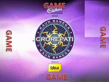 CLICK HERE TO START KAUN BANEGA CROREPATI GAME - ppt video