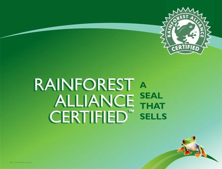 ©2010 Rainforest Alliance RAINFOREST ALLIANCE CERTIFIED A SEAL THAT SELLS.