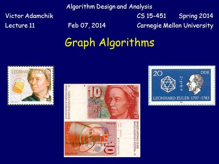 Graph Algorithms Algorithm Design and Analysis Victor AdamchikCS 15-451 Spring 2014 Lecture 11Feb 07, 2014Carnegie Mellon University.
