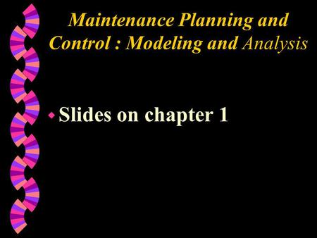 Maintenance Planning and Control : Modeling and Analysis