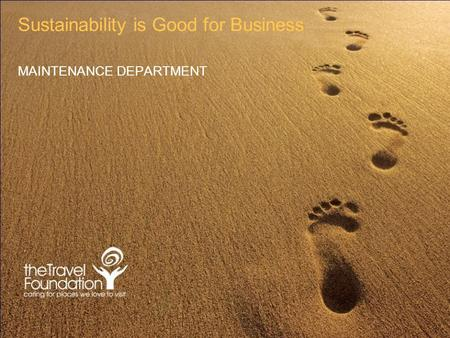 Sustainability is Good for Business MAINTENANCE DEPARTMENT.