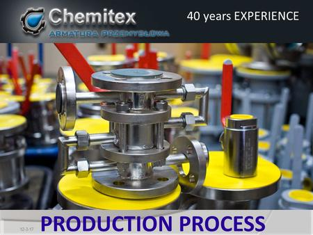 PRODUCTION PROCESS 40 years EXPERIENCE. - established in 1972 - headquarter: Sieradz central Poland - central location in Europe The company Chemitex.