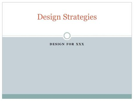 DESIGN FOR XXX Design Strategies. Design for X Design Strategies 6/1/2014 2 Part shape strategies: adhere to specific process design guidelines if part.