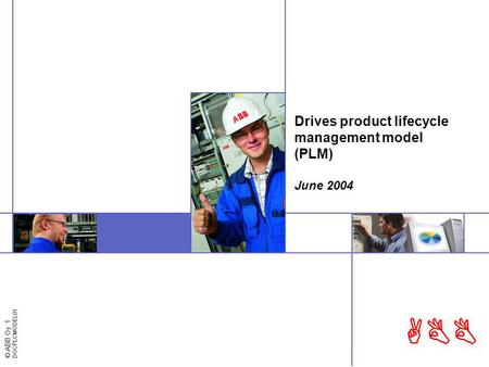 © ABB Oy 1 DOCPLCMODEL01 ABB Drives product lifecycle management model (PLM) June 2004.