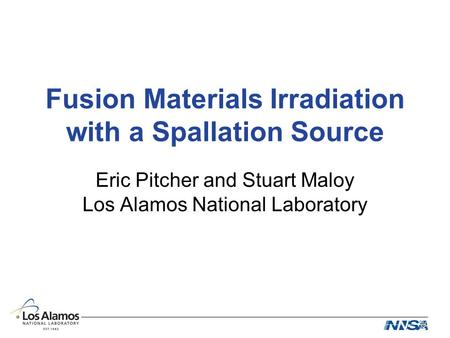Fusion Materials Irradiation with a Spallation Source Eric Pitcher and Stuart Maloy Los Alamos National Laboratory.