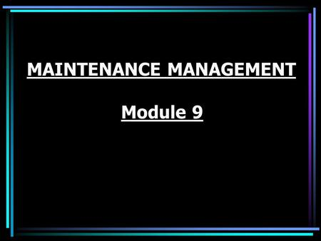 MAINTENANCE MANAGEMENT Module 9
