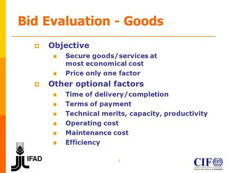 1 Bid Evaluation - Goods Objective Secure goods/services at most economical cost Price only one factor Other optional factors Time of delivery/completion.