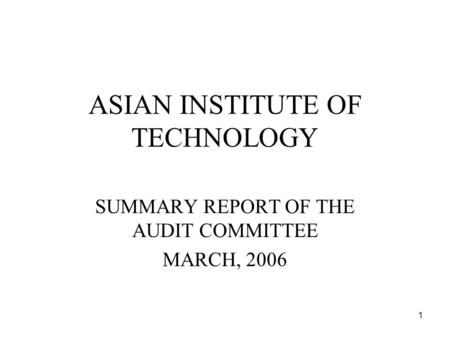 1 ASIAN INSTITUTE OF TECHNOLOGY SUMMARY REPORT OF THE AUDIT COMMITTEE MARCH, 2006.