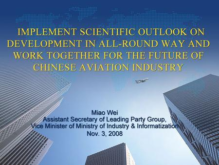 Implementing Scientific Outlook on Development in all-round way and Work Together for the Future of Chinese Aviation Industry IMPLEMENT SCIENTIFIC OUTLOOK.