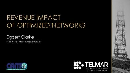 REVENUE IMPACT OF OPTIMIZED NETWORKS Egbert Clarke Vice President International Business.