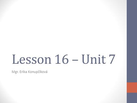 Lesson 16 – Unit 7 Mgr. Erika Konupčíková. Warehousing Part of a supply chain. The process of storing goods within a storage facility. (warehouse) Traditional.