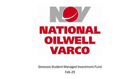 Geneseo Student Managed Investment Fund Feb-29. Company Overview National Oilwell Varco, designs, constructs, manufactures, and sells systems, components,