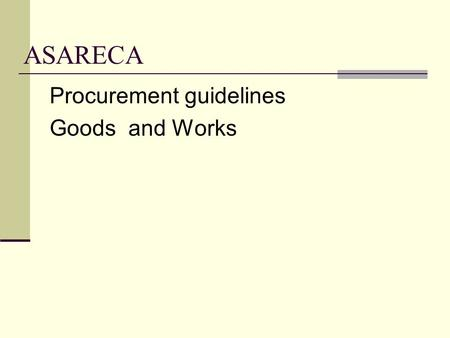 ASARECA Procurement guidelines Goods and Works. PROCUREMENT OF GOODS By P rocurement and C ontracting Officer ITAZA MUHIIRWA.