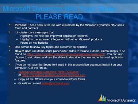 Purpose: These deck is for use with customers by the Microsoft Dynamics NAV sales force and partners. It includes core messages that: –Highlights the new.