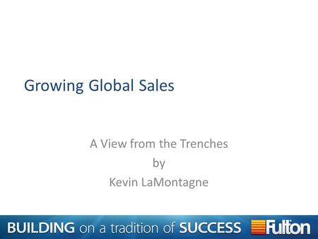 Growing Global Sales A View from the Trenches by Kevin LaMontagne.