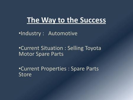 The Way to the Success Industry : Automotive Current Situation : Selling Toyota Motor Spare Parts Current Properties : Spare Parts Store.
