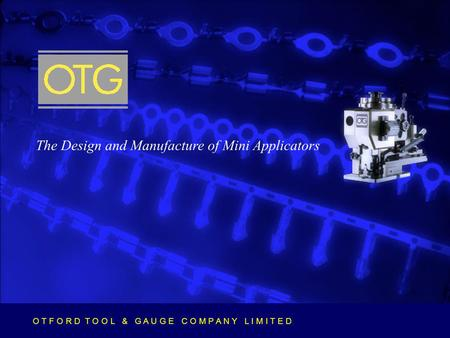 O T F O R D T O O L & G A U G E C O M P A N Y L I M I T E D The Design and Manufacture of Mini Applicators O T F O R D T O O L & G A U G E C O M P A N.
