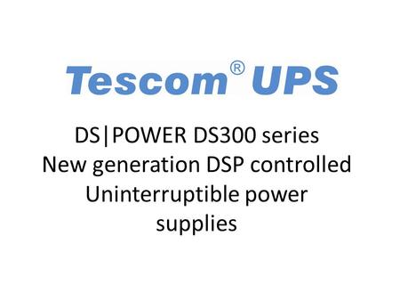 DS|POWER DS300 series New generation DSP controlled Uninterruptible power supplies.