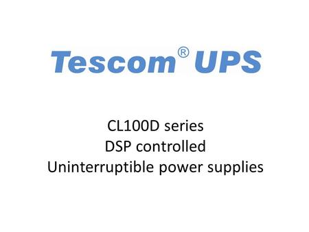 CL100D series DSP controlled Uninterruptible power supplies.