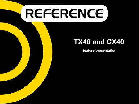 TX40 and CX40 feature presentation. Multi-functional solution Unique product features - enhanced applicability.