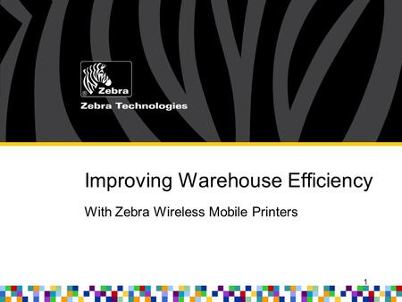 Improving Warehouse Efficiency With Zebra Wireless Mobile Printers 1.