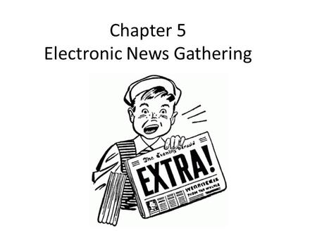 Chapter 5 Electronic News Gathering