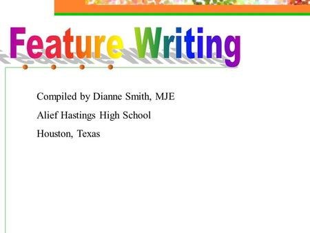 Compiled by Dianne Smith, MJE Alief Hastings High School Houston, Texas.