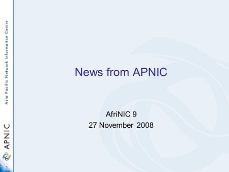 1 News from APNIC AfriNIC 9 27 November 2008. Coming up Some numbers Some service updates Some policy news 2.