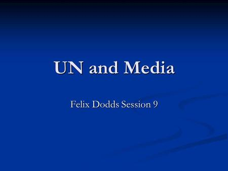 UN and Media Felix Dodds Session 9. Press Conference.