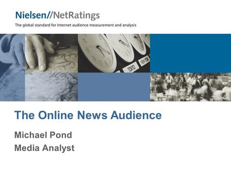 The Online News Audience Michael Pond Media Analyst.