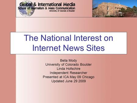 The National Interest on Internet News Sites Bella Mody University of Colorado Boulder Linda Hofschire Independent Researcher Presented at ICA May 09 Chicago.