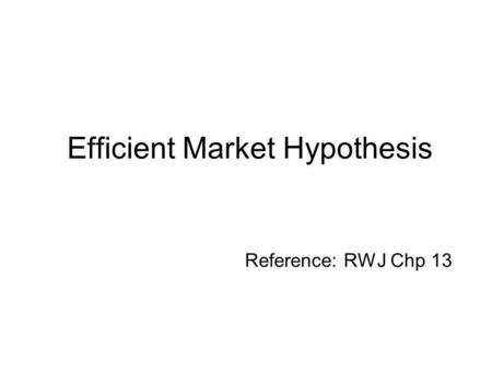 Efficient Market Hypothesis Reference: RWJ Chp 13